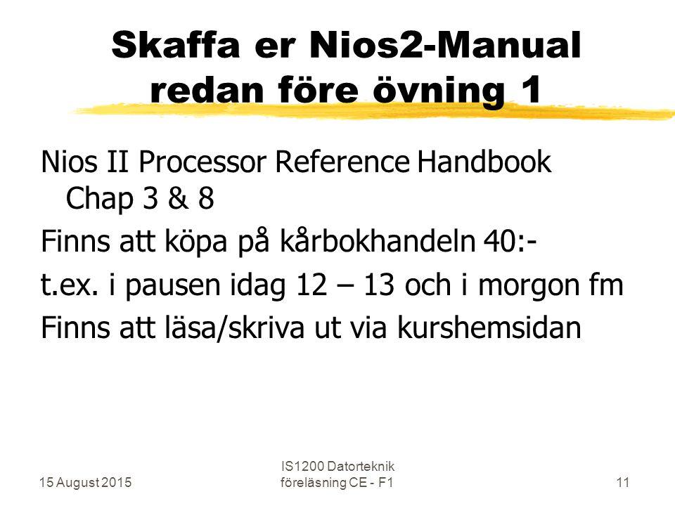 Skaffa er Nios2-Manual redan före övning 1 Nios II Processor Reference Handbook Chap 3 & 8 Finns att köpa på kårbokhandeln 40:- t.ex.