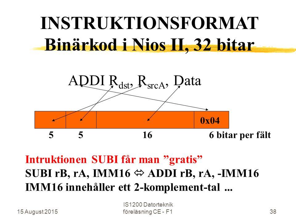 15 August 2015 IS1200 Datorteknik föreläsning CE - F138 ADDI R dst, R srcA, Data Intruktionen SUBI får man gratis SUBI rB, rA, IMM16  ADDI rB, rA, -IMM16 IMM16 innehåller ett 2-komplement-tal...