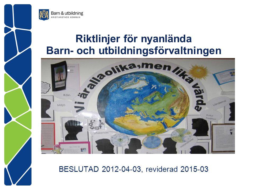 Riktlinjer för nyanlända Barn- och utbildningsförvaltningen BESLUTAD 2012-04-03, reviderad 2015-03