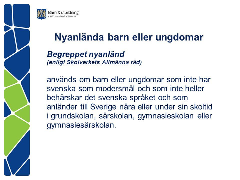 Nyanlända barn eller ungdomar Begreppet nyanländ (enligt Skolverkets Allmänna råd) används om barn eller ungdomar som inte har svenska som modersmål o