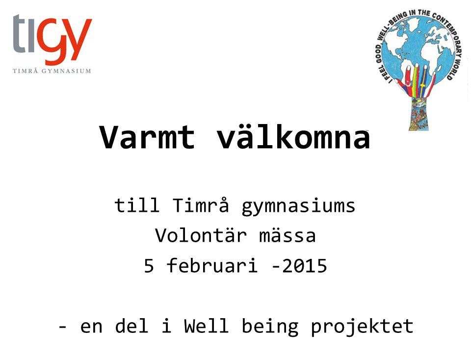 Varmt välkomna till Timrå gymnasiums Volontär mässa 5 februari -2015 - en del i Well being projektet