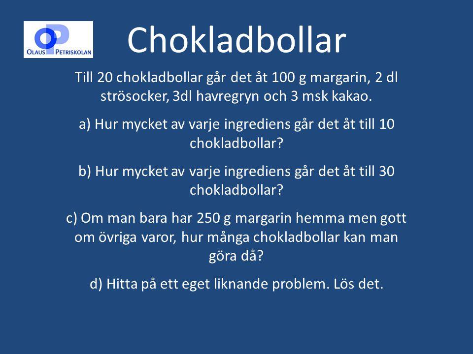 Chokladbollar Till 20 chokladbollar går det åt 100 g margarin, 2 dl strösocker, 3dl havregryn och 3 msk kakao. a) Hur mycket av varje ingrediens går d