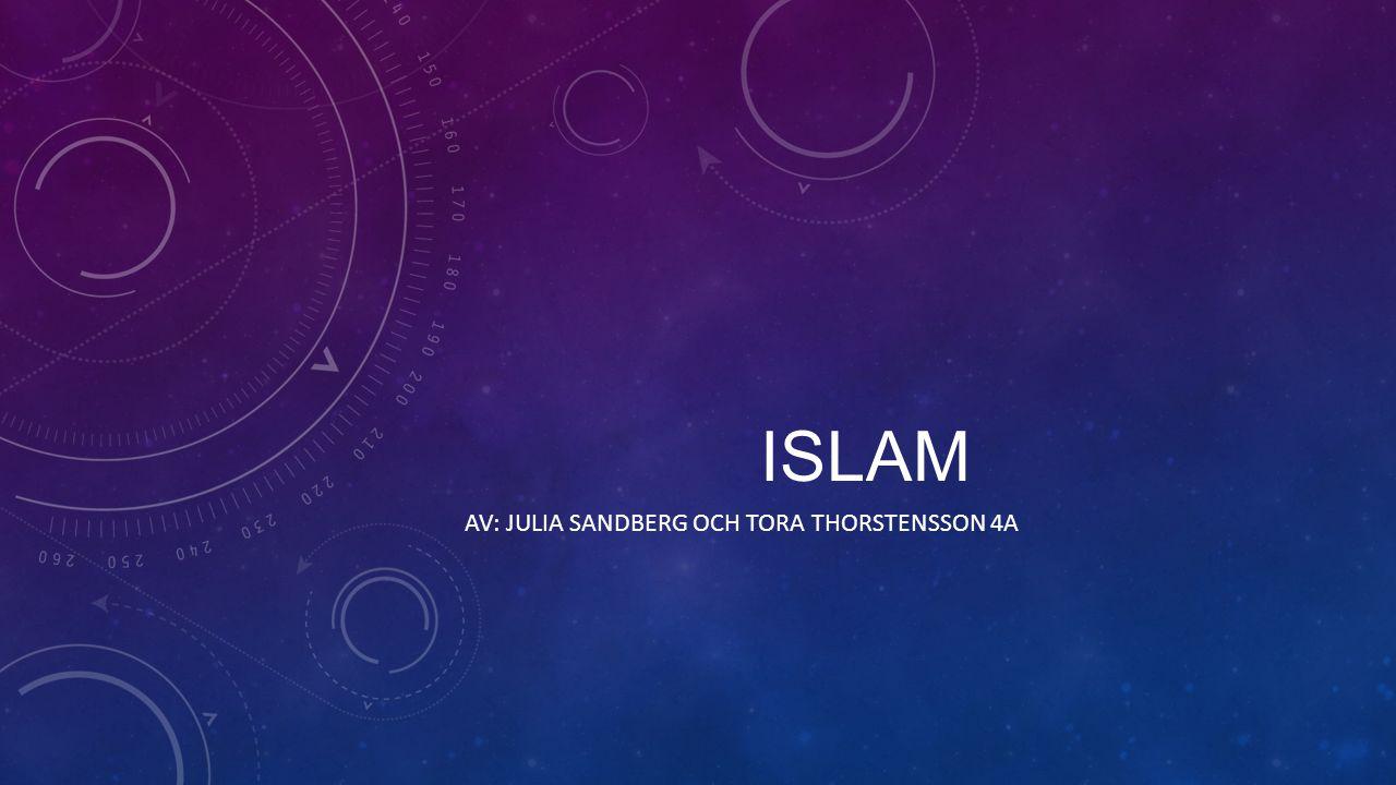 ISLAM AV: JULIA SANDBERG OCH TORA THORSTENSSON 4A