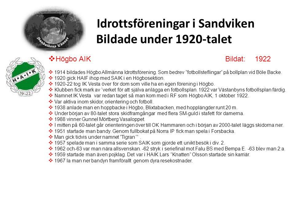"""Idrottsföreningar i Sandviken Bildade under 1920-talet  Högbo AIKBildat: 1922  1914 bildades Högbo Allmänna Idrottsförening. Som bedrev """"fotbollstef"""