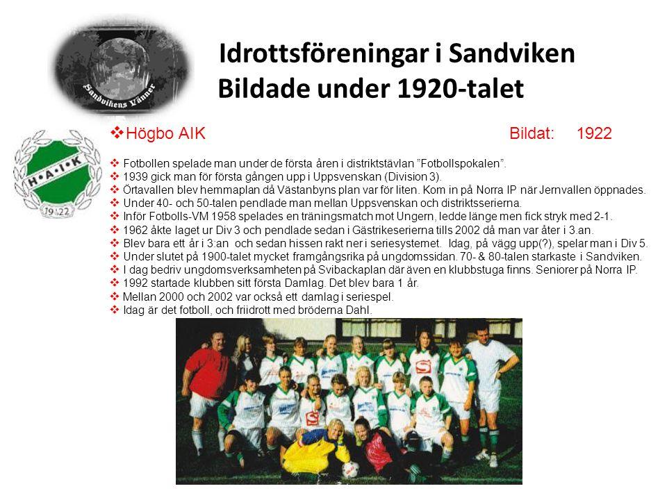 """Idrottsföreningar i Sandviken Bildade under 1920-talet  Högbo AIKBildat: 1922  Fotbollen spelade man under de första åren i distriktstävlan """"Fotboll"""
