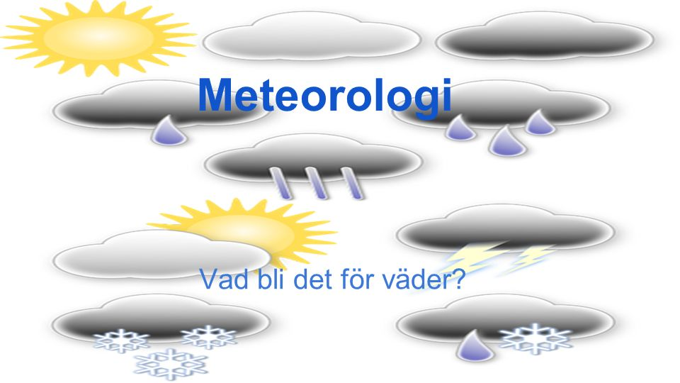 Meteorologi Vad bli det för väder?