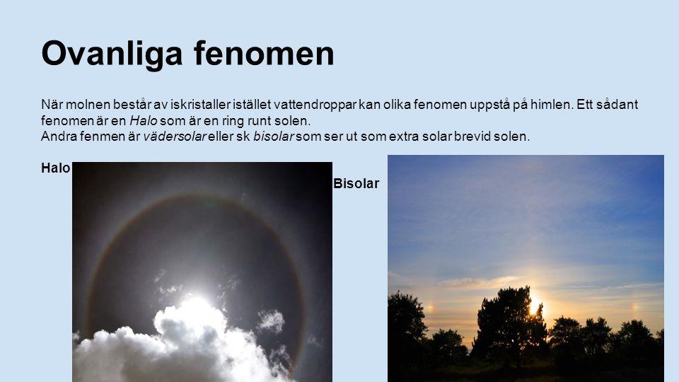 Ovanliga fenomen När molnen består av iskristaller istället vattendroppar kan olika fenomen uppstå på himlen. Ett sådant fenomen är en Halo som är en