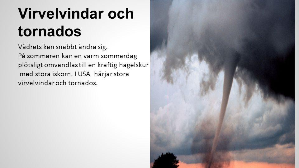Virvelvindar och tornados Vädrets kan snabbt ändra sig. På sommaren kan en varm sommardag plötsligt omvandlas till en kraftig hagelskur med stora isko