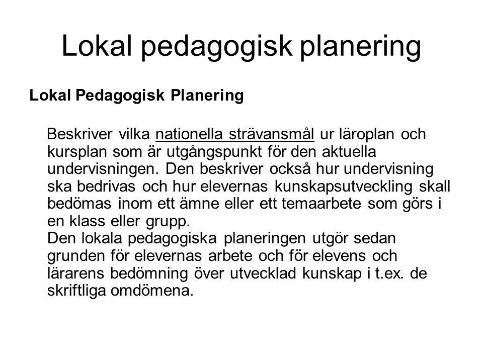 Lokal pedagogisk planering Lokal Pedagogisk Planering Beskriver vilka nationella strävansmål ur läroplan och kursplan som är utgångspunkt för den aktuella undervisningen.