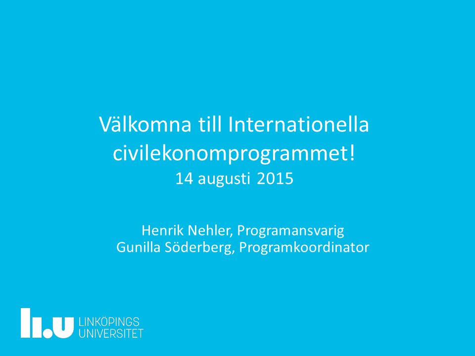 Välkomna till Internationella civilekonomprogrammet! 14 augusti 2015 Henrik Nehler, Programansvarig Gunilla Söderberg, Programkoordinator