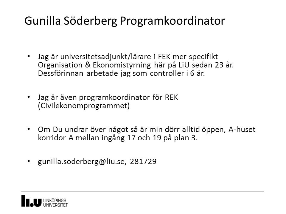 Gunilla Söderberg Programkoordinator 6 Jag är universitetsadjunkt/lärare i FEK mer specifikt Organisation & Ekonomistyrning här på LiU sedan 23 år.