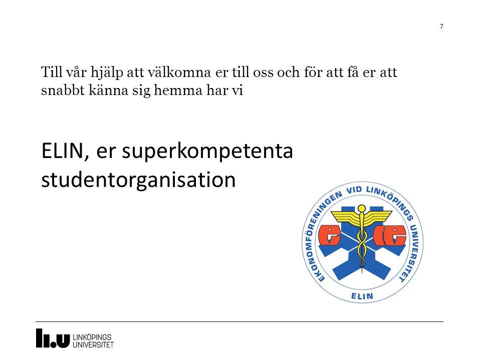 ELIN, er superkompetenta studentorganisation 7 Till vår hjälp att välkomna er till oss och för att få er att snabbt känna sig hemma har vi