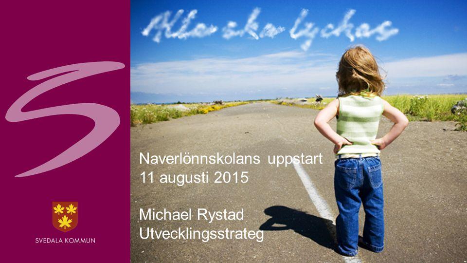 Naverlönnskolans uppstart 11 augusti 2015 Michael Rystad Utvecklingsstrateg