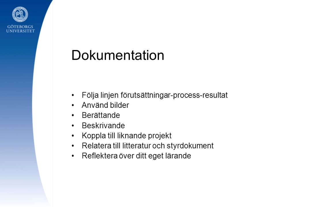 Dokumentation Följa linjen förutsättningar-process-resultat Använd bilder Berättande Beskrivande Koppla till liknande projekt Relatera till litteratur