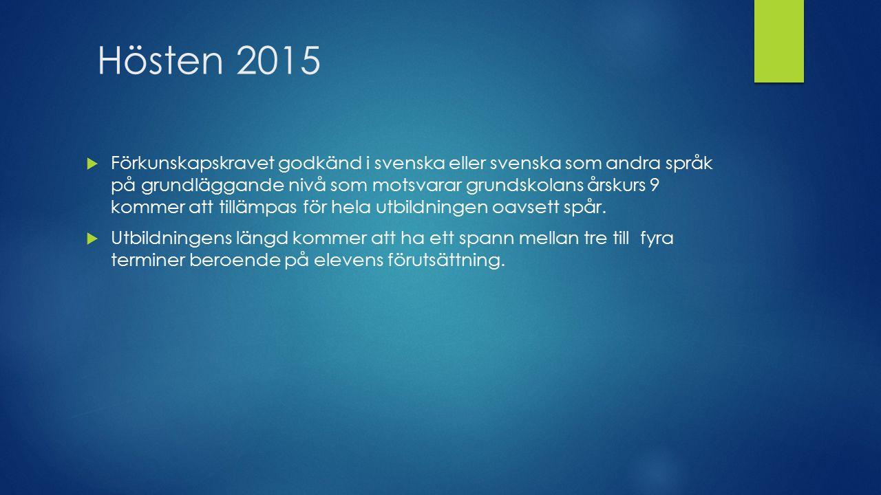 Hösten 2015  Förkunskapskravet godkänd i svenska eller svenska som andra språk på grundläggande nivå som motsvarar grundskolans årskurs 9 kommer att tillämpas för hela utbildningen oavsett spår.