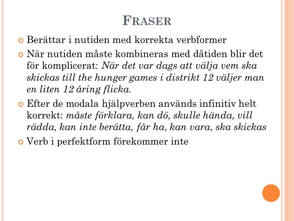 F RASER Berättar i nutiden med korrekta verbformer När nutiden måste kombineras med dåtiden blir det för komplicerat: När det var dags att välja vem s