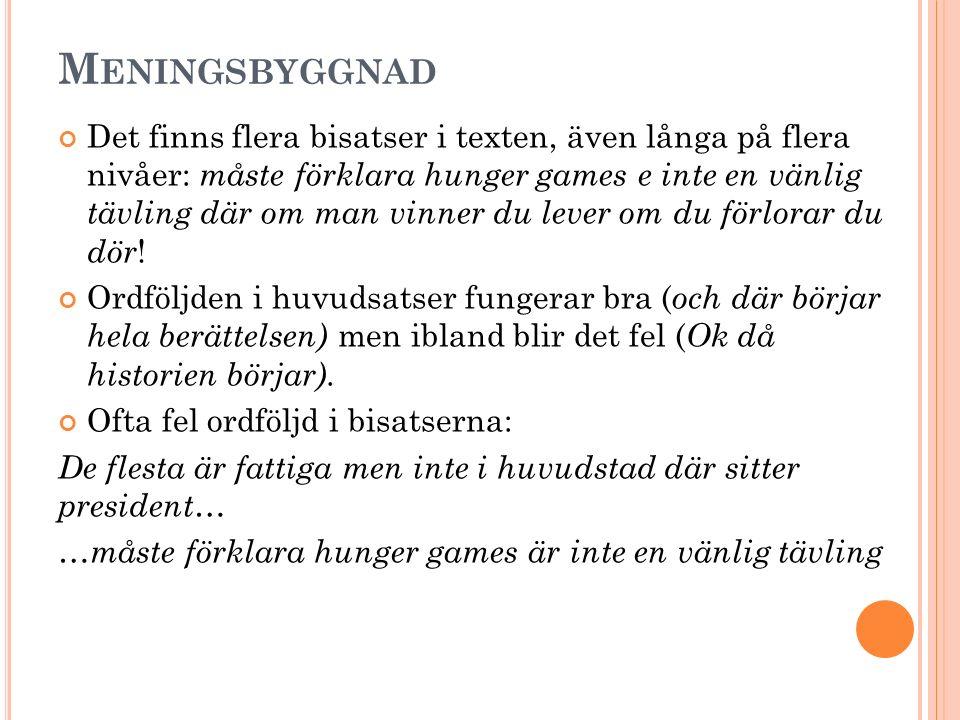 M ENINGSBYGGNAD Det finns flera bisatser i texten, även långa på flera nivåer: måste förklara hunger games e inte en vänlig tävling där om man vinner