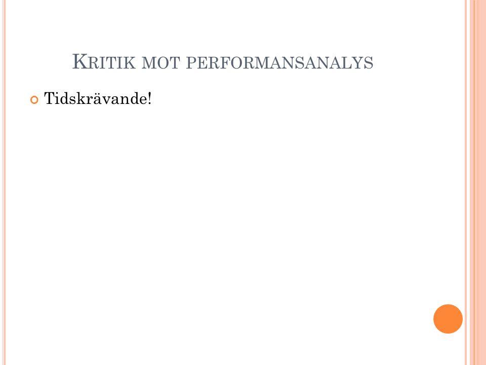 K RITIK MOT PERFORMANSANALYS Tidskrävande!