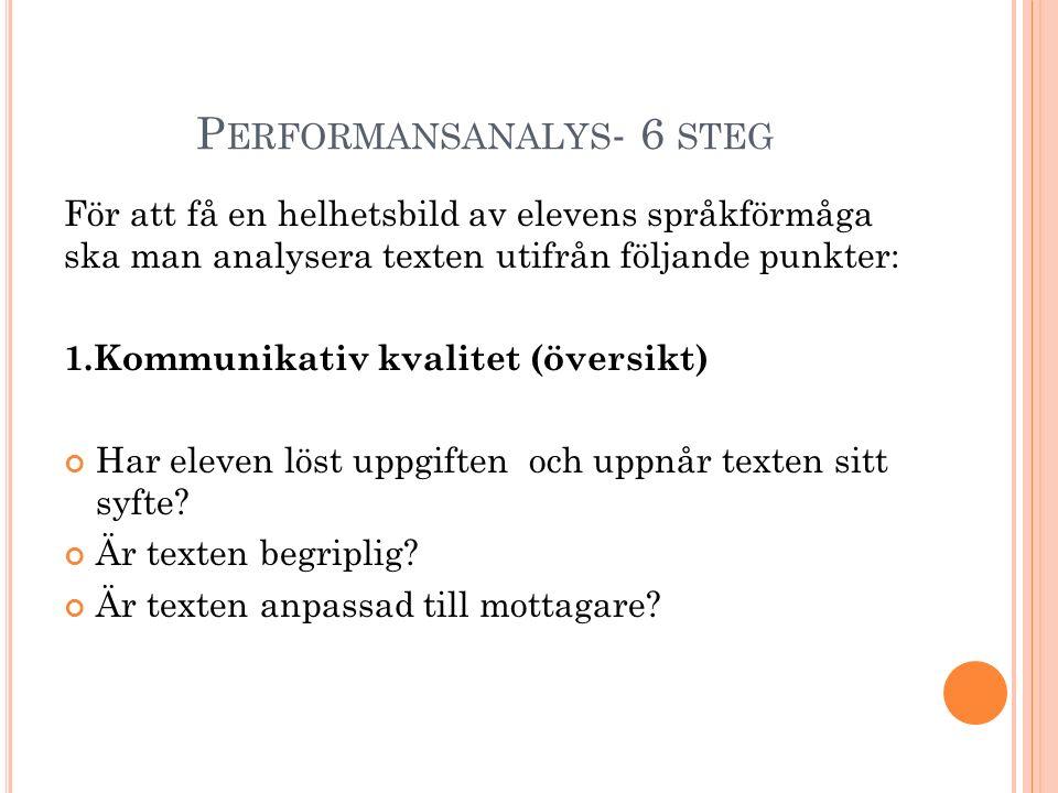 P ERFORMANSANALYS - 6 STEG För att få en helhetsbild av elevens språkförmåga ska man analysera texten utifrån följande punkter: 1.Kommunikativ kvalite