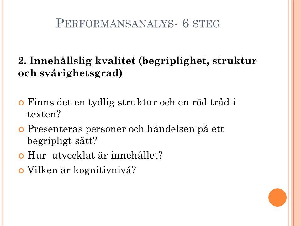 P ERFORMANSANALYS - 6 STEG 2. Innehållslig kvalitet (begriplighet, struktur och svårighetsgrad) Finns det en tydlig struktur och en röd tråd i texten?