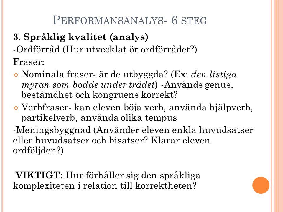 P ERFORMANSANALYS - 6 STEG 3. Språklig kvalitet (analys) -Ordförråd (Hur utvecklat ör ordförrådet?) Fraser:  Nominala fraser- är de utbyggda? (Ex: de