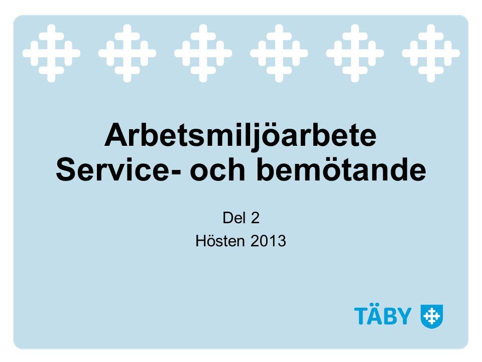 Arbetsmiljöarbete Service- och bemötande Del 2 Hösten 2013