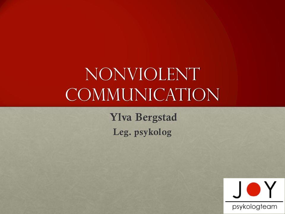 Nonviolent Communication Ylva Bergstad Ylva Bergstad Leg. psykolog