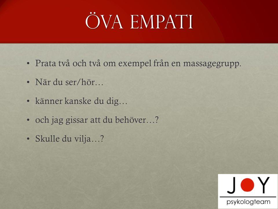 Öva empati Prata två och två om exempel från en massagegrupp.Prata två och två om exempel från en massagegrupp.