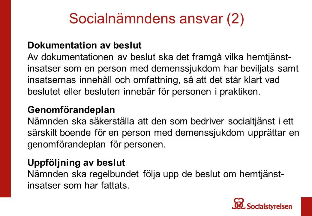 Socialnämndens ansvar (3) Om socialnämnden, efter uppföljning eller på annat sätt, får kännedom om att en person med demenssjukdom i ett särskilt boende inte får de hemtjänstinsatser som har beviljats, ska nämnden omedelbart vidta de åtgärder som krävs för att personens behov ska tillgodoses.