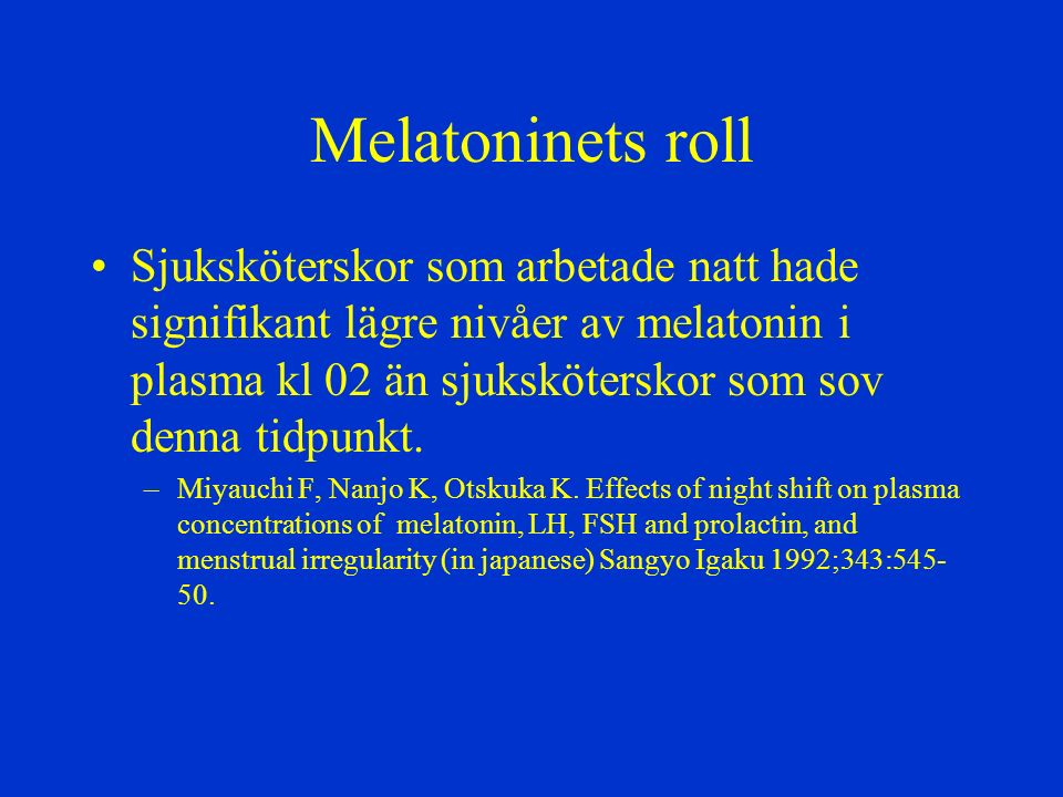 Melatoninets roll Sjuksköterskor som arbetade natt hade signifikant lägre nivåer av melatonin i plasma kl 02 än sjuksköterskor som sov denna tidpunkt.