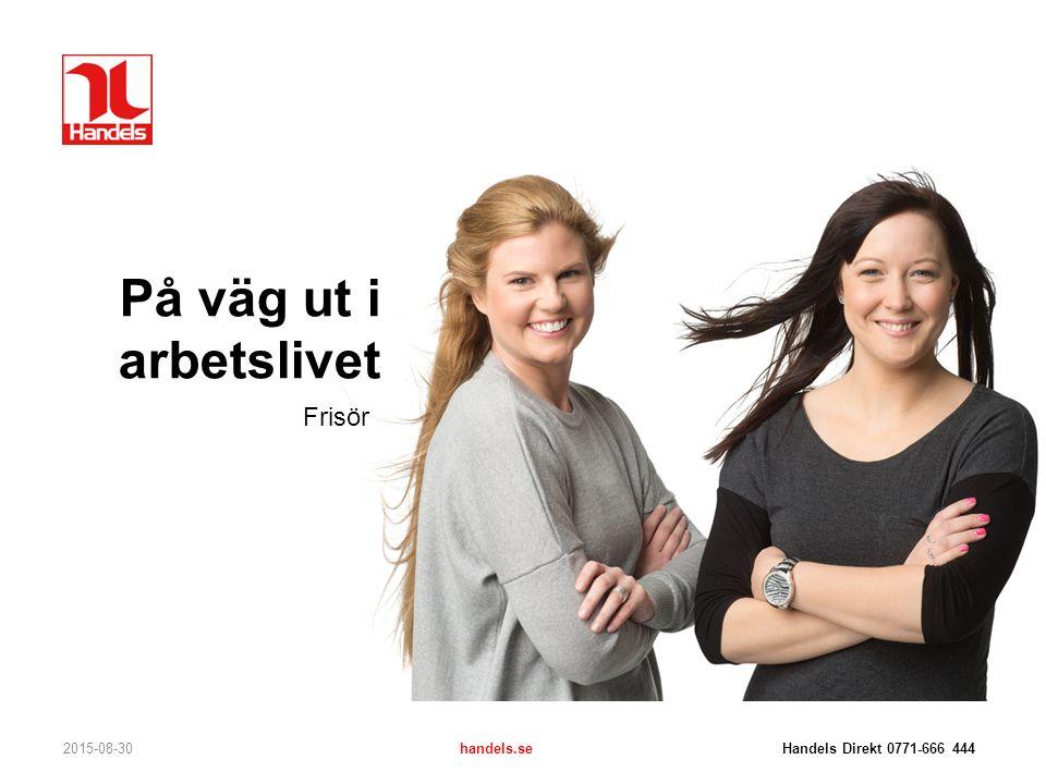 På väg ut i arbetslivet 2015-08-30handels.se Handels Direkt 0771-666 444 Frisör