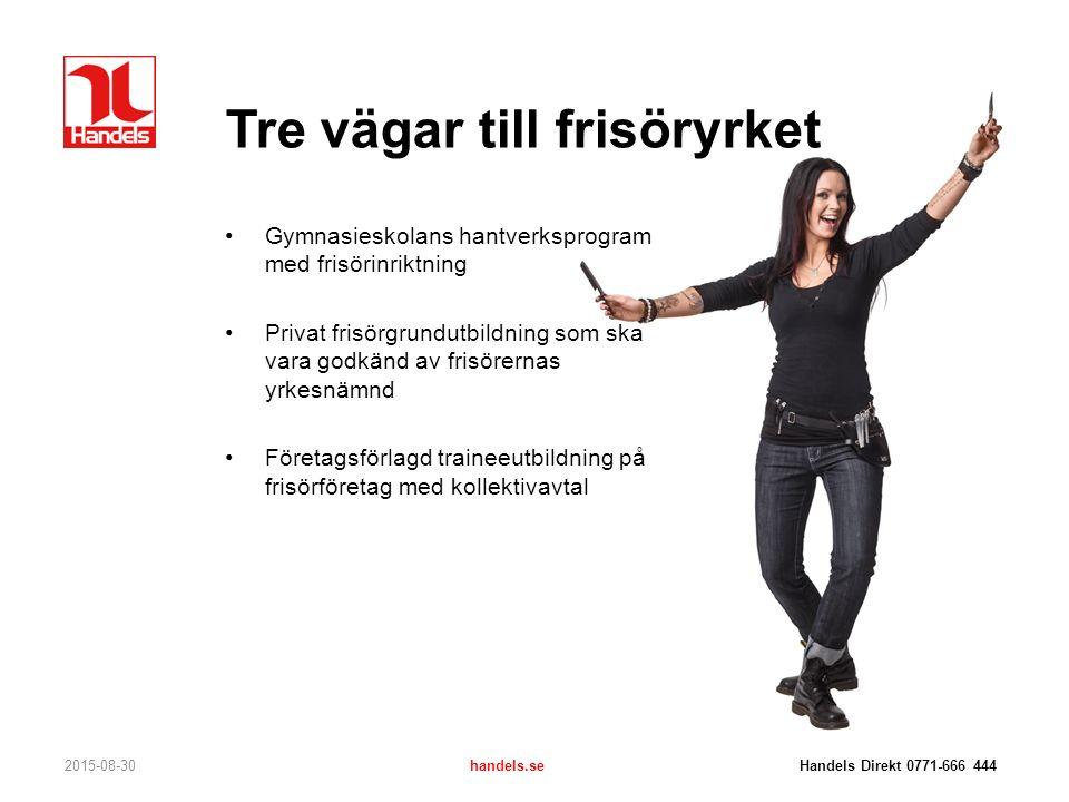 Tre vägar till frisöryrket 2015-08-30handels.se Handels Direkt 0771-666 444 Gymnasieskolans hantverksprogram med frisörinriktning Privat frisörgrundut