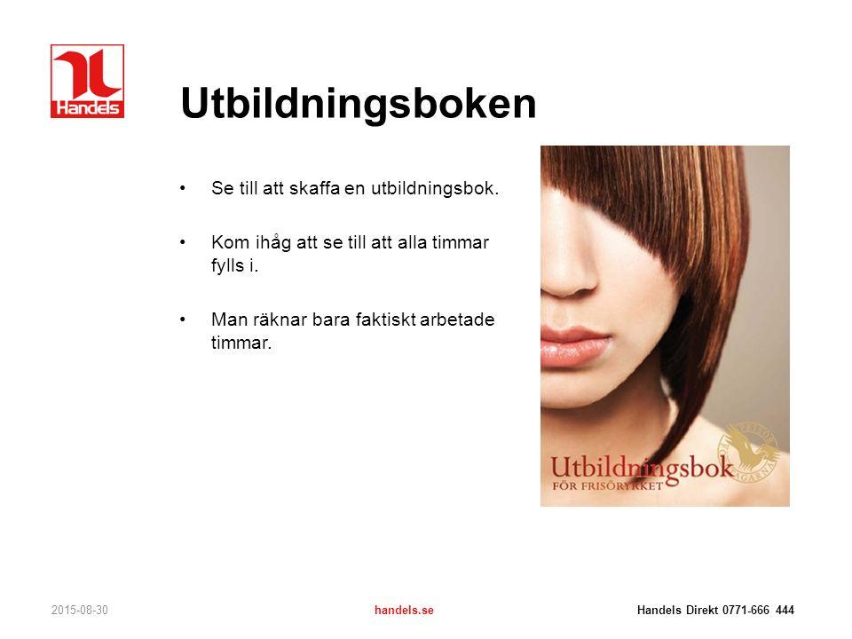 Utbildningsboken 2015-08-30handels.se Handels Direkt 0771-666 444 Se till att skaffa en utbildningsbok. Kom ihåg att se till att alla timmar fylls i.