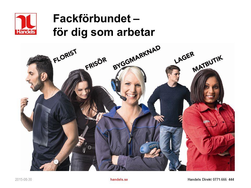 Den svenska modellen – lag & avtal 2015-08-30handels.se Handels Direkt 0771-666 444 LAS – Lagen om anställnings- skydd MBL – Medbestämmandelagen FML – Förtroendemannalagen AML – Arbetsmiljölagen Studieledighetslagen Semesterlagen Diskrimineringslagen