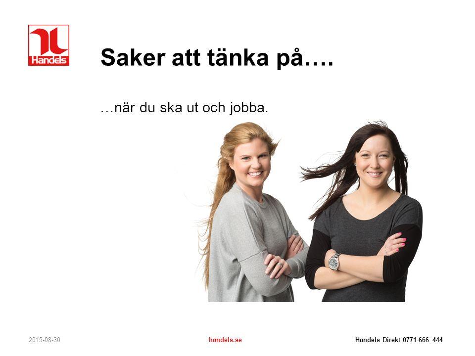 Saker att tänka på…. …när du ska ut och jobba. 2015-08-30handels.se Handels Direkt 0771-666 444