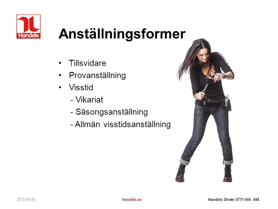 Anställningsformer Tillsvidare Provanställning Visstid - Vikariat - Säsongsanställning - Allmän visstidsanställning 2015-08-30handels.se Handels Direk