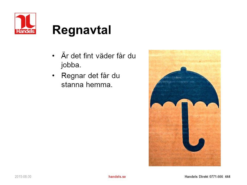 Regnavtal Är det fint väder får du jobba. Regnar det får du stanna hemma. 2015-08-30handels.se Handels Direkt 0771-666 444