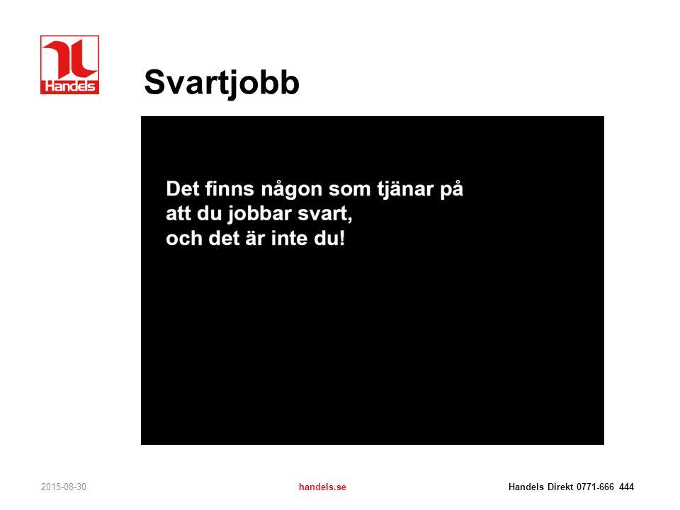 Svartjobb 2015-08-30handels.se Handels Direkt 0771-666 444