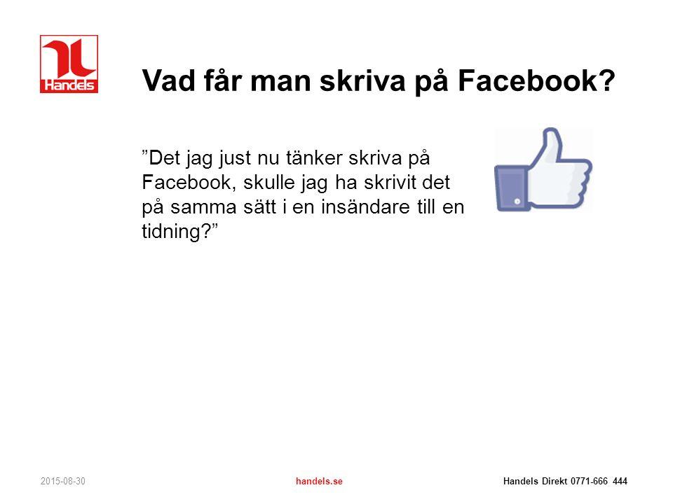 """Vad får man skriva på Facebook? 2015-08-30handels.se Handels Direkt 0771-666 444 """"Det jag just nu tänker skriva på Facebook, skulle jag ha skrivit det"""