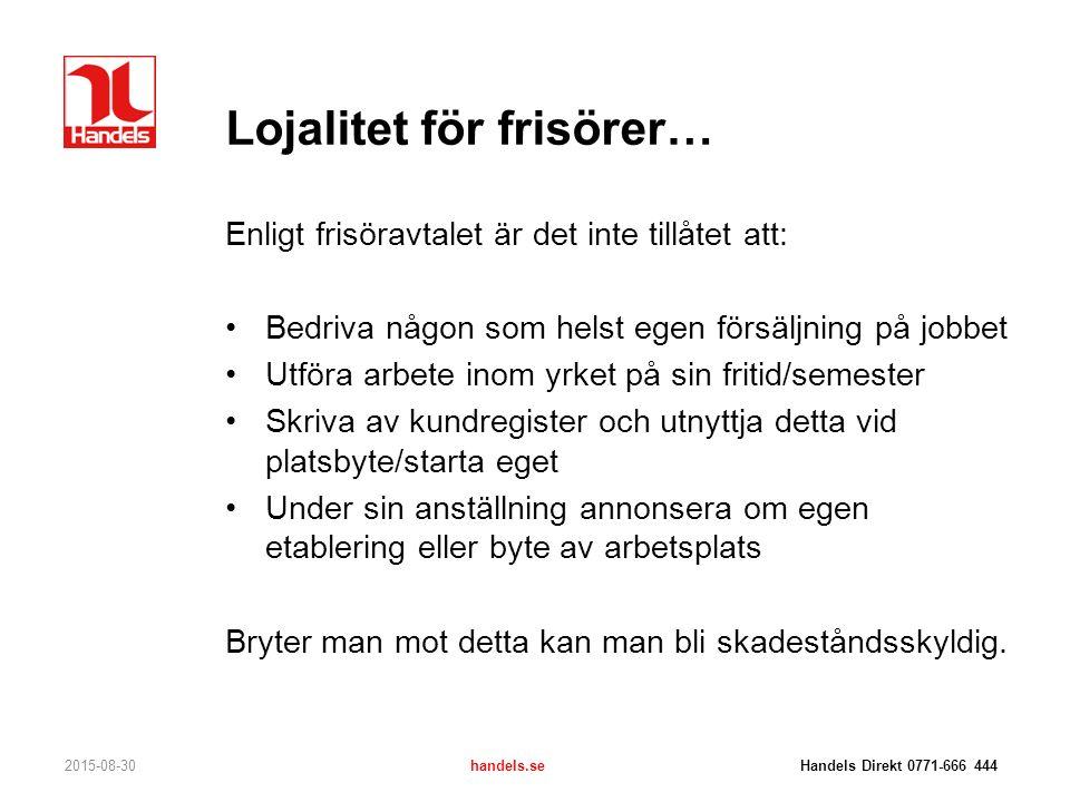 Lojalitet för frisörer… 2015-08-30handels.se Handels Direkt 0771-666 444 Enligt frisöravtalet är det inte tillåtet att: Bedriva någon som helst egen f