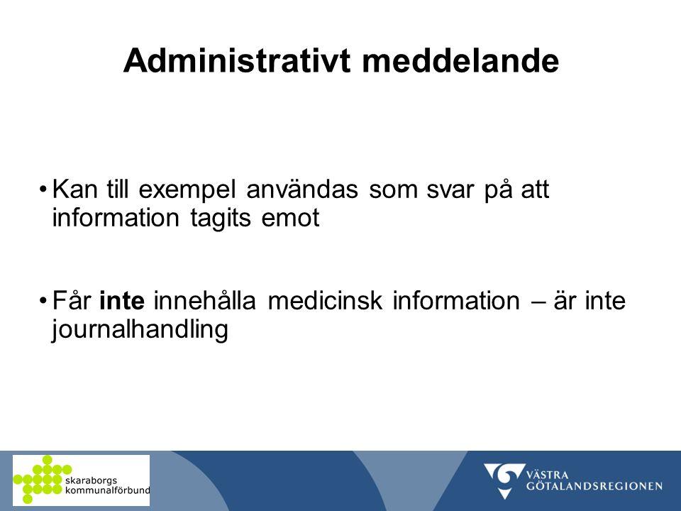 Administrativt meddelande Kan till exempel användas som svar på att information tagits emot Får inte innehålla medicinsk information – är inte journalhandling