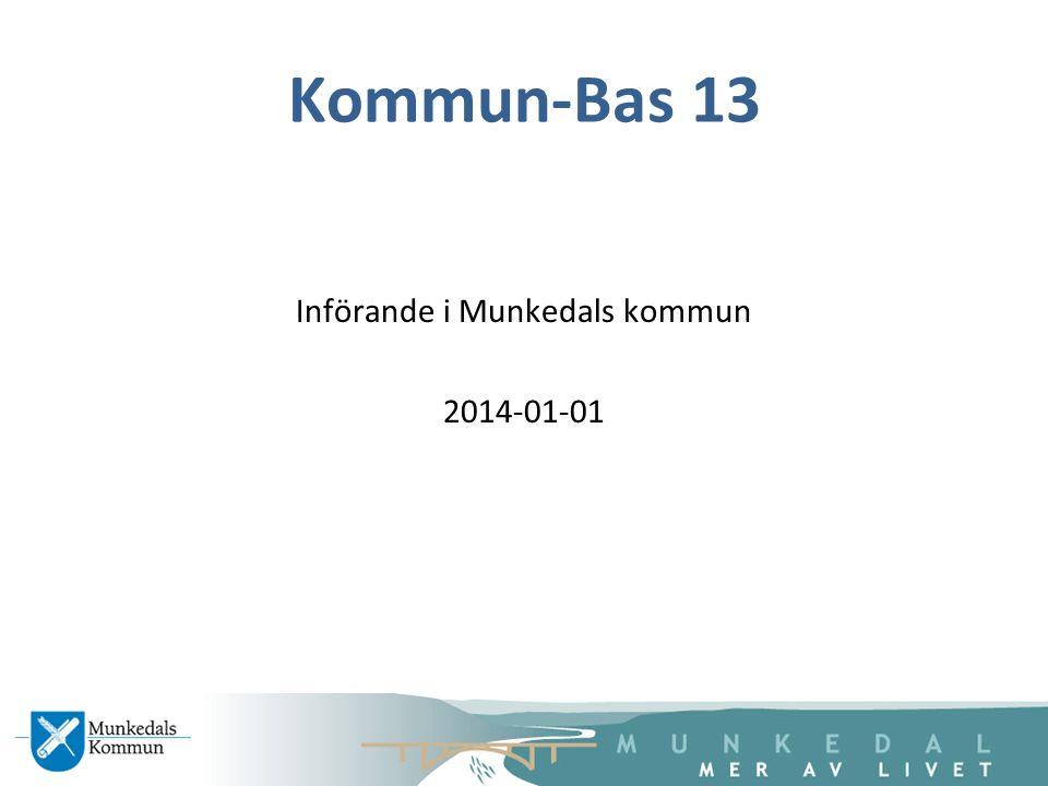 Kommun-Bas 13 Införande i Munkedals kommun 2014-01-01