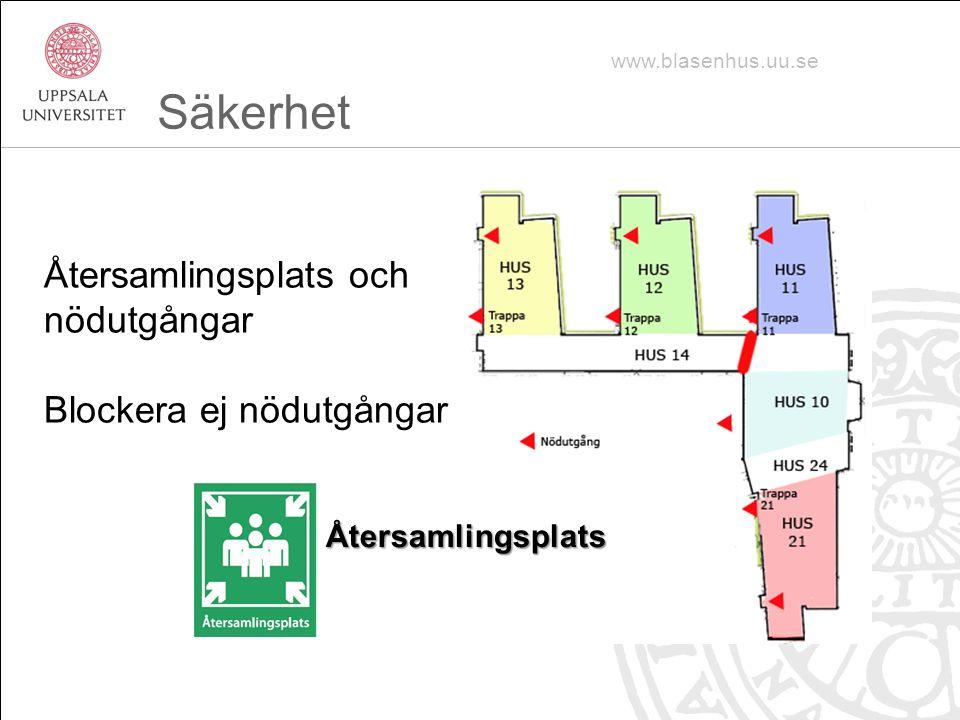 Återsamlingsplats och nödutgångar Blockera ej nödutgångar www.blasenhus.uu.se Säkerhet Återsamlingsplats