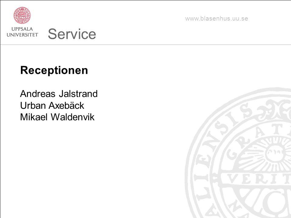 Andreas Jalstrand Urban Axebäck Mikael Waldenvik Receptionen www.blasenhus.uu.se Service
