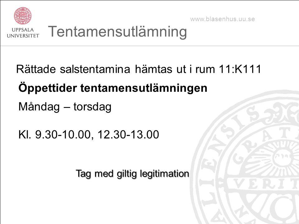 Rättade salstentamina hämtas ut i rum 11:K111 Tentamensutlämning www.blasenhus.uu.se Öppettider tentamensutlämningen Måndag – torsdag Kl.