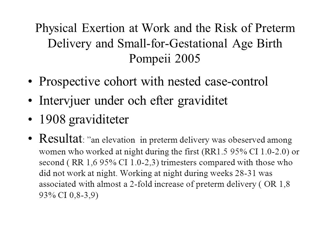 Physical Exertion at Work and the Risk of Preterm Delivery and Small-for-Gestational Age Birth Pompeii 2005 Prospective cohort with nested case-contro