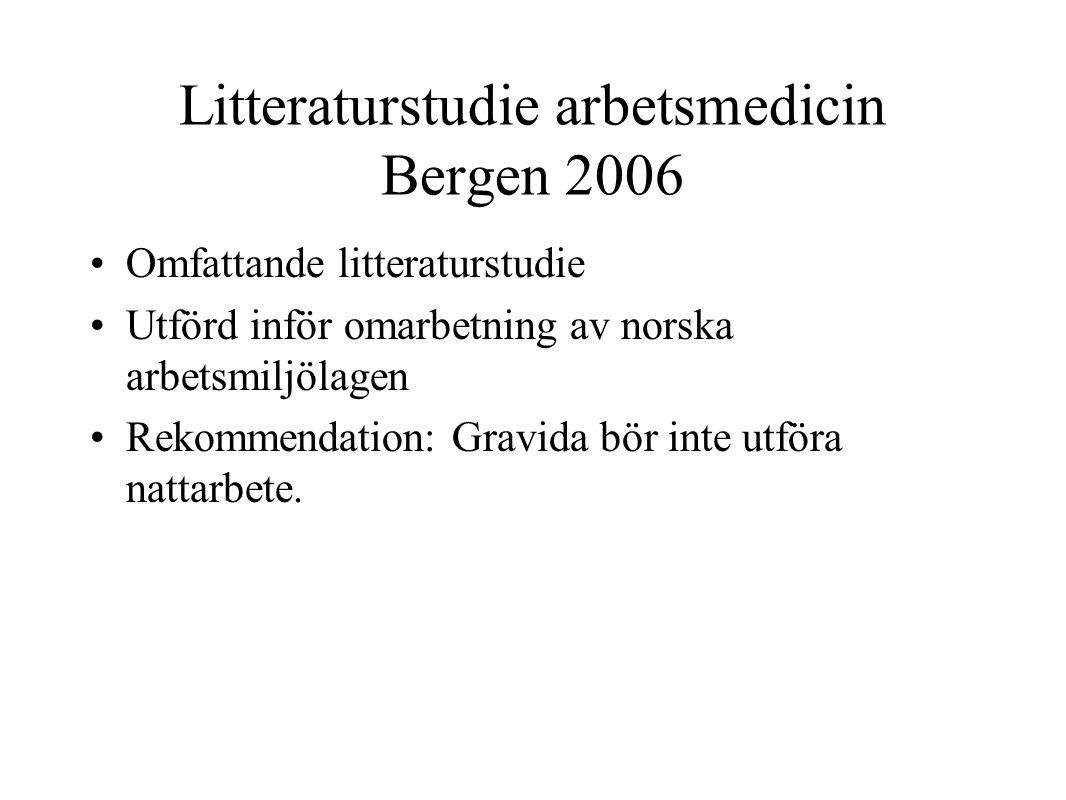 Litteraturstudie arbetsmedicin Bergen 2006 Omfattande litteraturstudie Utförd inför omarbetning av norska arbetsmiljölagen Rekommendation: Gravida bör