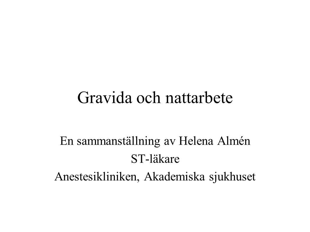 Gravida och nattarbete En sammanställning av Helena Almén ST-läkare Anestesikliniken, Akademiska sjukhuset