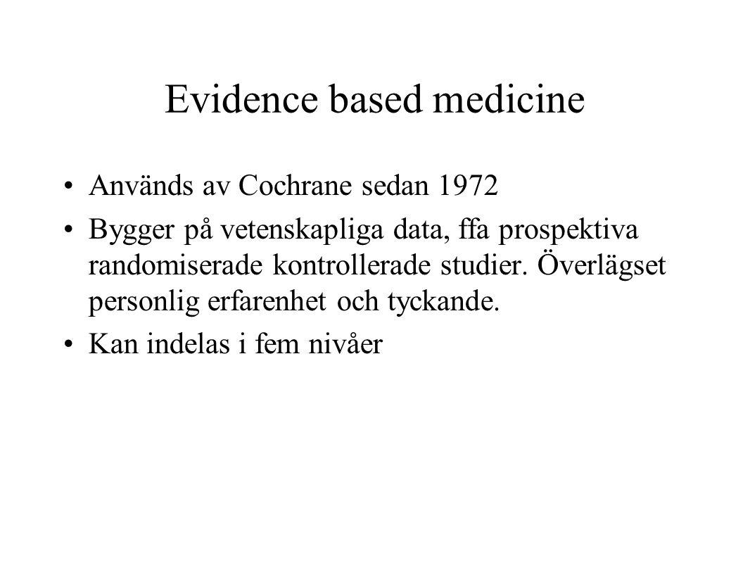 Evidence based medicine Används av Cochrane sedan 1972 Bygger på vetenskapliga data, ffa prospektiva randomiserade kontrollerade studier. Överlägset p