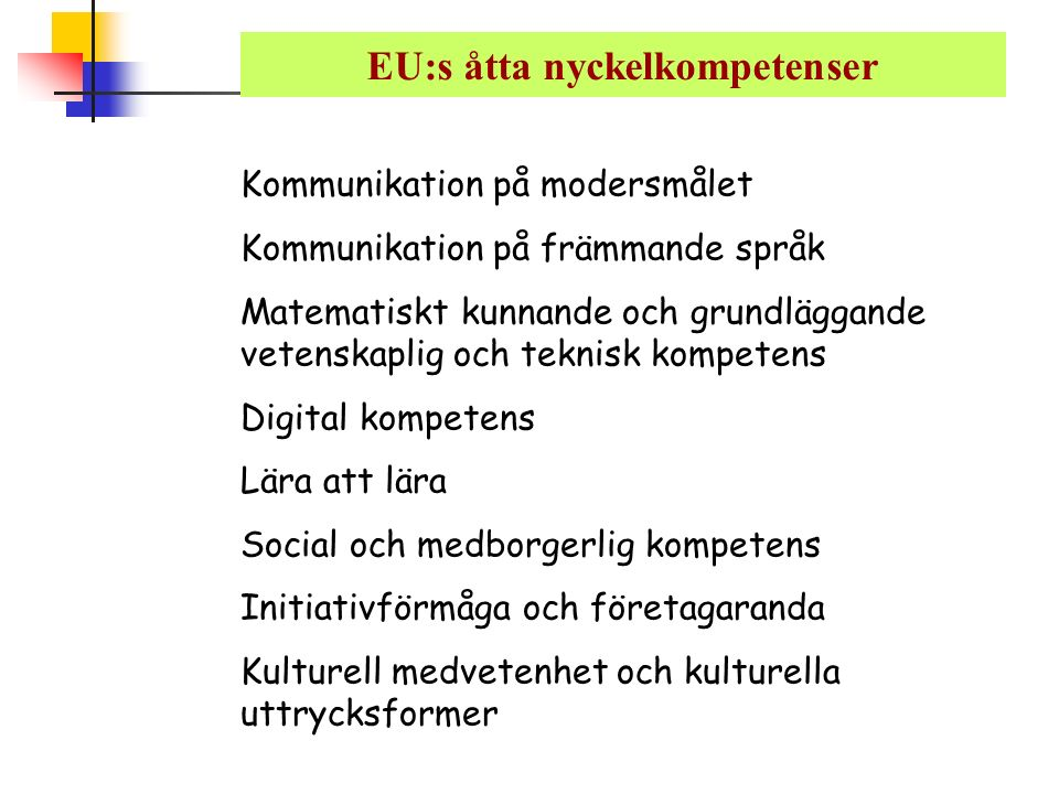 EU:s åtta nyckelkompetenser Kommunikation på modersmålet Kommunikation på främmande språk Matematiskt kunnande och grundläggande vetenskaplig och tekn